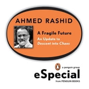 A Fragile Future - An Update to Descent into Chaos ebook by Ahmed Rashid