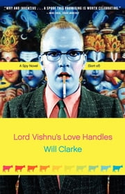 Lord Vishnu's Love Handles - A Spy Novel (Sort Of) ebook by Will Clarke