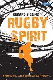 Rugby Spirit - A new school, a new sport, an old mystery... eBook by Gerard Siggins