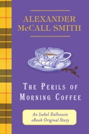 The Perils of Morning Coffee - An Isabel Dalhousie eBook Original Story ebook by Alexander McCall Smith
