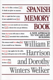 Spanish Memory Book - A New Approach to Vocabulary Building ebook by William F. Harrison,Dorothy Winters Welker