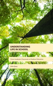 Understanding Life in School - From Academic Classroom to Outdoor Education ebook by Dr John Quay