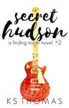Secret Hudson - A Finding Nolan Novel, #2 ebook by K.S. Thomas