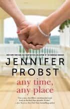 Any Time, Any Place ebook by Jennifer Probst