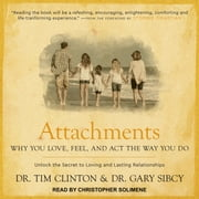 Attachments - Why You Love, Feel, and Act the Way You Do audiobook by Dr. Tim Clinton, Dr. Gary Sibcy