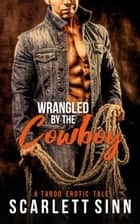 Wrangled by The Cowboy - Wild Ride, #1 ebook by Scarlett Sinn
