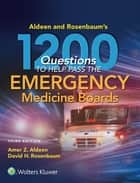 Aldeen and Rosenbaum's 1200 Questions to Help You Pass the Emergency Medicine Boards ebook by Amer Aldeen,David H. Rosenbaum