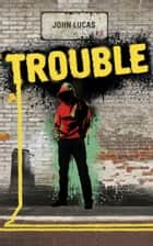 TROUBLE ebook by John Lucas