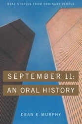 September 11: An Oral History ebook by Dean Murphy