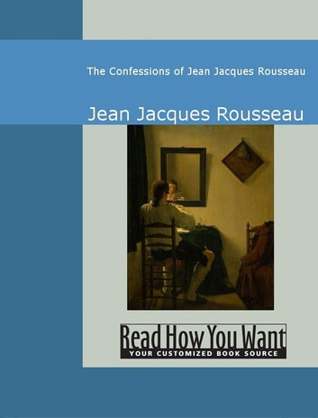 The Confessions Of Jean Jacques Rousseau ebook by Jean Jacques Rousseau