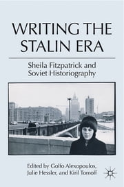 Writing the Stalin Era - Sheila Fitzpatrick and Soviet Historiography ebook by Golfo Alexopoulos,Julie Hessler,Kiril Tomoff