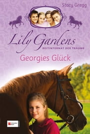 Lily Gardens, Reitinternat der Träume, Band 03 - Georgies Glück ebook by Stacy Gregg