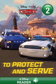 Cars Toons: To Protect and Serve - A Disney Read-Along (Level 2) ebook by Disney Book Group