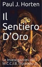 Il Sentiero D'Oro - Le indagini dell'MCCIB ebook by Paul J. Horten