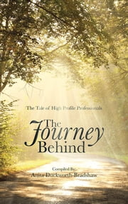 The Journey Behind - The Tale of High Profile Professionals ebook by Anita Duckworth-Bradshaw