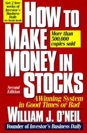 How to Make Money in Stocks: A Winning System in Good Times or Bad: A Winning System in Good Times or Bad ebook by O'Neil, William