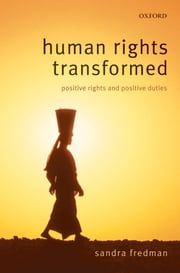 Human Rights Transformed - Positive Rights and Positive Duties ebook by Sandra Fredman FBA