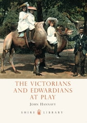 The Victorians and Edwardians at Play ebook by John Hannavy