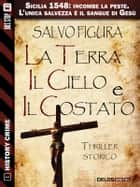 La terra, il cielo e il costato ebook by Salvo Figura