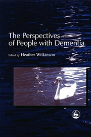 The Perspectives of People with Dementia - Research Methods and Motivations ebook by Heather Wilkinson,Alison Bowes