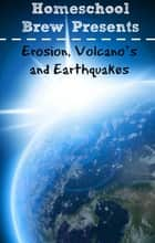 Erosion, Volcano's and Earthquakes (Fourth Grade Science Experiments) ebook by Thomas Bell