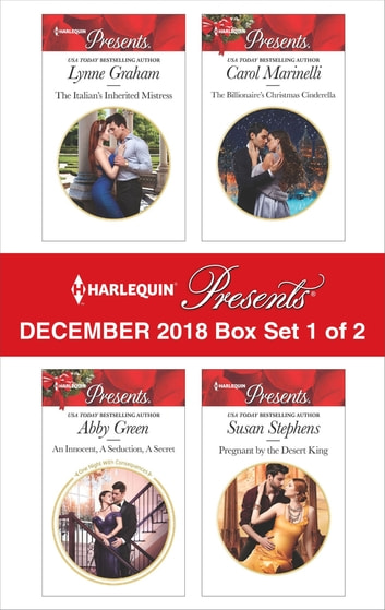 Harlequin Presents December 2018 - Box Set 1 of 2 - The Italian's Inherited Mistress\An Innocent, A Seduction, A Secret\The Billionaire's Christmas Cinderella\Pregnant by the Desert King ebook by Lynne Graham,Abby Green,Carol Marinelli,Susan Stephens