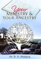 Your Ministry and Your Ancestry ebook by Dr. D. K. Olukoya
