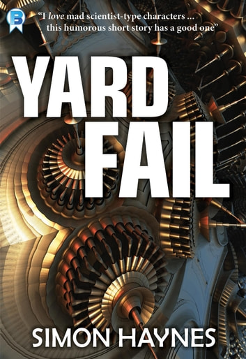 Yard Fail - A short story ebook by Simon Haynes