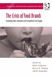 The Crisis of Food Brands - Sustaining Safe, Innovative and Competitive Food Supply ebook by Professor Joëlle Vanhamme,Professor Martin K Hingley,Professor Adam Lindgreen,Professor Martin K Hingley,Professor Adam Lindgreen