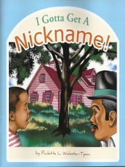 I Gotta Get a Nickname! ebook by Paulette L. Webster-Tyson