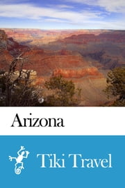 Arizona (USA) Travel Guide - Tiki Travel ebook by Tiki Travel