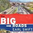 The Big Roads - The Untold Story of the Engineers, Visionaries, and Trailblazers Who Created the American Superhighways audiobook by Earl Swift