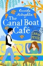 Cabin Fever: A perfect feel good romance (The Canal Boat Café, Book 3) ebook by