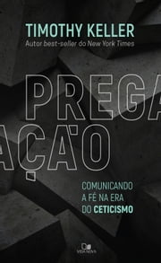 Pregação - Comunicando a fé na era do ceticismo ebook by Tim  Keller