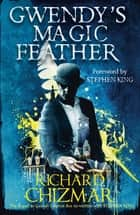 Gwendy's Magic Feather - (The Button Box Series) ebook by Richard Chizmar, Stephen King
