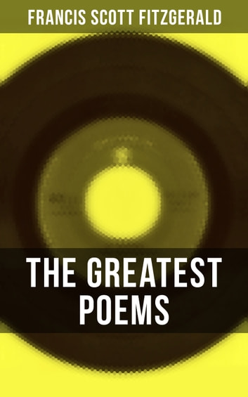 The Greatest Poems of F. Scott Fitzgerald ebook by Fitzgerald,Francis Scott