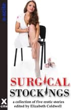 Surgical Stockings - A collection of five erotic stories ebook by Elizabeth Coldwell, Mikey Jackson, Clarice Clique,...