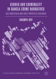Gender and Criminality in Bangla Crime Narratives - Late Nineteenth and Early Twentieth Centuries ebook by Shampa Roy