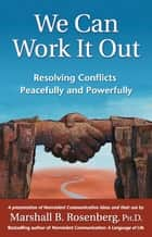 We Can Work It Out: Resolving Conflicts Peacefully and Powerfully ebook by Rosenberg, Marshall B.