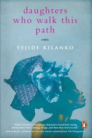 Daughters Who Walk This Path - A Novel ebook by Yejide Kilanko
