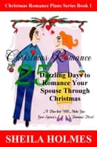 Christmas Romance: 25 Dazzling Days to Romance Your Spouse Through Christmas ebook by Sheila Holmes