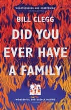 Did You Ever Have a Family ebook by Bill Clegg