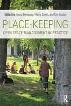 Place-Keeping - Open Space Management in Practice ebook by Nicola Dempsey, Harry Smith, Mel Burton
