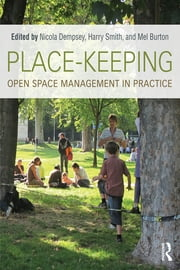 Place-Keeping - Open Space Management in Practice ebook by Nicola Dempsey,Harry Smith,Mel Burton