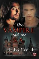 The Vampire and the S.A. ebook by J.P. Bowie