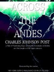 Across the Andes - A Tale of Wandering Days Among the Mountains of Bolivia and the Jungles of the Upper Amazon (IIlustrations) ebook by Charles Johnson Post