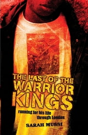 The Last of the Warrior Kings ebook by Sarah Mussi