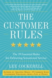 The Customer Rules - The 39 Essential Rules for Delivering Sensational Service ebook by Lee Cockerell