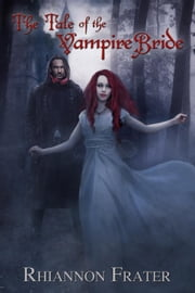 The Tale of the Vampire Bride - The Vampire Bride Dark Rebirth Trilogy, #1 ebook by Rhiannon Frater