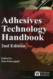 Adhesives Technology Handbook ebook by Sina Ebnesajjad,Arthur H. Landrock